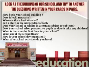 How big is your school building ? Does it look attractive? Where is the schoo