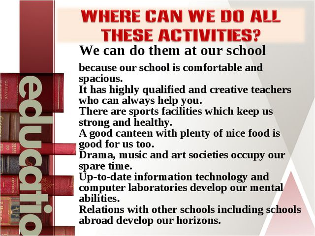 We can do them at our school because our school is comfortable and spacious....