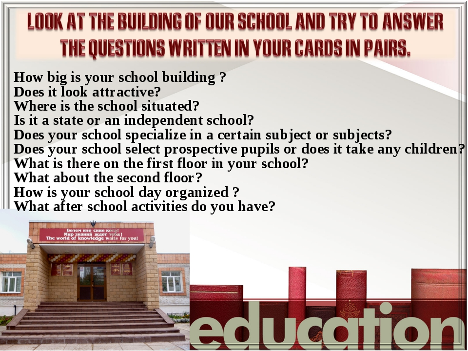 How big is your school building ? Does it look attractive? Where is the schoo...