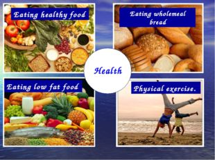Eating wholemeal bread Eating healthy food Eating low fat food Physical exerc