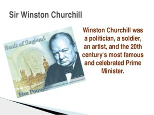 Winston Churchill was a politician, a soldier, an artist, and the 20th centur