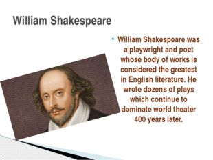 William Shakespeare was a playwright and poet whose body of works is consider