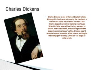 Charles Dickens is one of the best English writers. Although his family was n