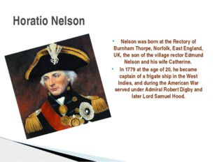 Nelson was born at the Rectory of Burnham Thorpe, Norfolk, East England, UK,