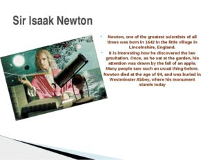 Newton, one of the greatest scientists of all times was born in 1642 in the l