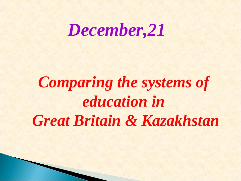 Comparing the systems of education in Great Britain & Kazakhstan December,21