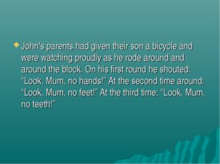 John's parents had given their son a bicycle and were watching proudly as he