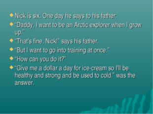 "Nick is six. One day he says to his father: ""Daddy, I want to be an Arctic ex"
