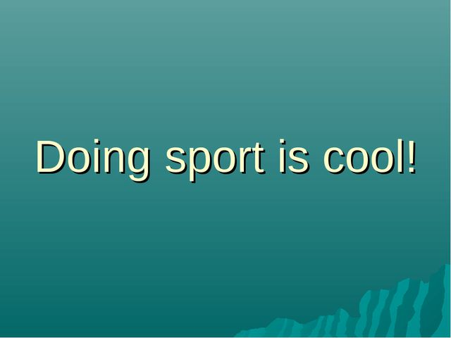 Doing sport is cool!
