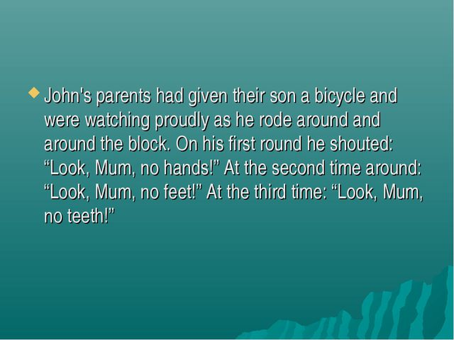 John's parents had given their son a bicycle and were watching proudly as he...
