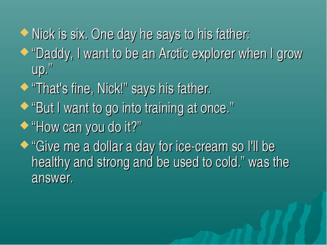 "Nick is six. One day he says to his father: ""Daddy, I want to be an Arctic ex..."