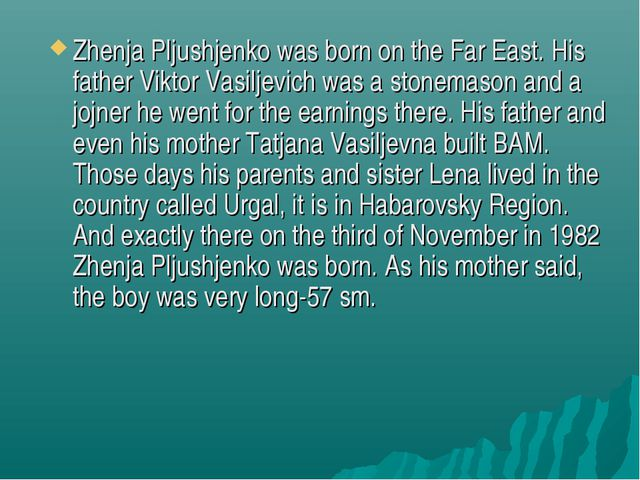 Zhenja Pljushjenko was born on the Far East. His father Viktor Vasiljevich wa...