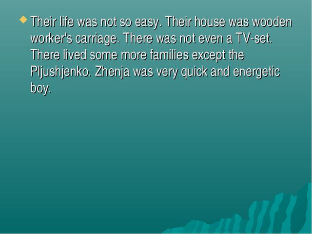 Their life was not so easy. Their house was wooden worker's carriage. There w...