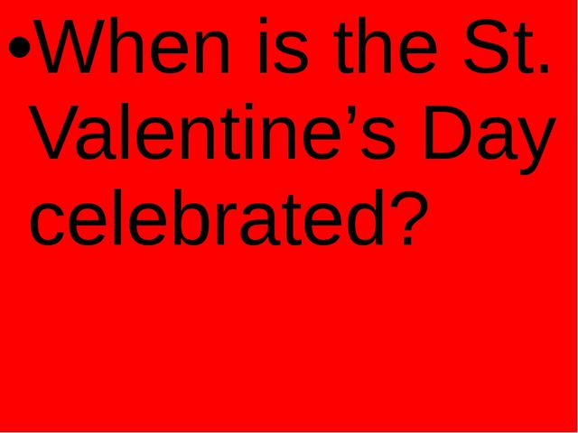 When is the St. Valentine's Day celebrated?