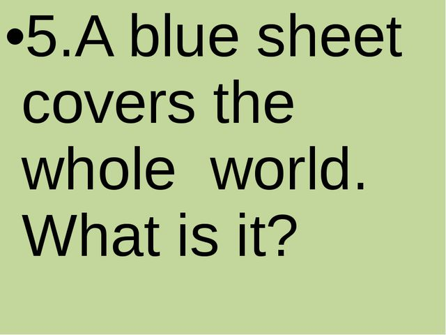 5.A blue sheet covers the whole world. What is it?