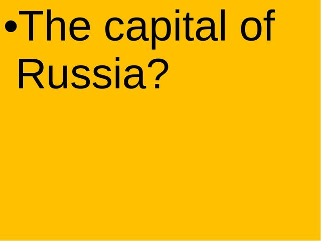 The capital of Russia?