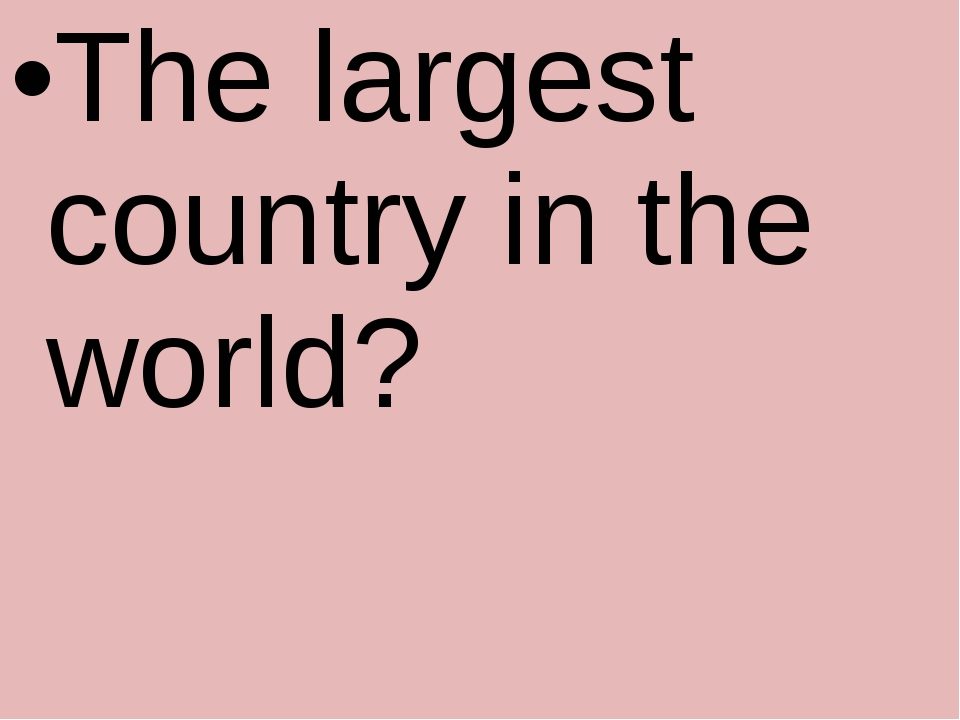 The largest country in the world?