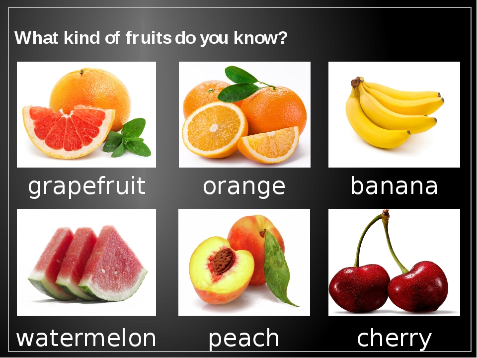 What kind of fruits do you know? grapefruit orange banana watermelon peach ch...