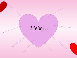 Liebe…