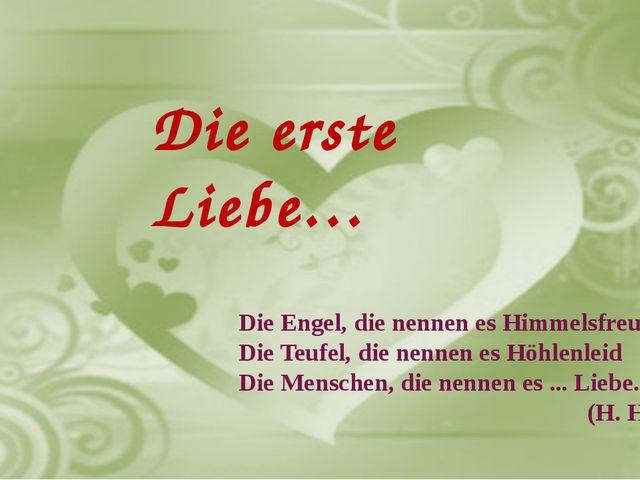 Die erste Liebe… Die erste Liebe… Die Engel, die nennen es Himmelsfreud Die T...