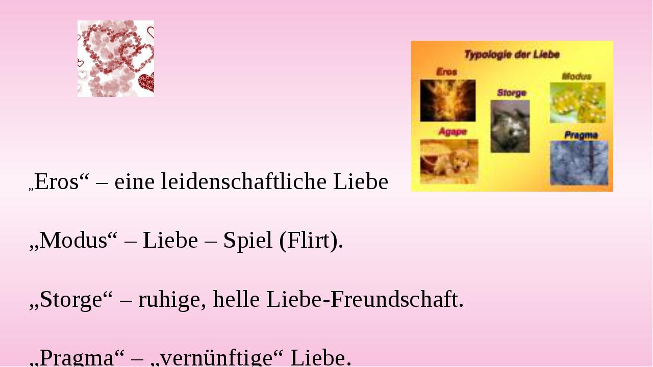"""""""Eros"""" – eine leidenschaftliche Liebe  """"Modus"""" – Liebe – Spiel (Flirt).  """"S..."""