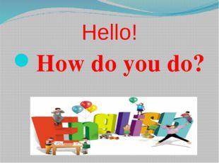 Hello! How do you do?