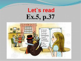 Let`s read Ex.5, p.37