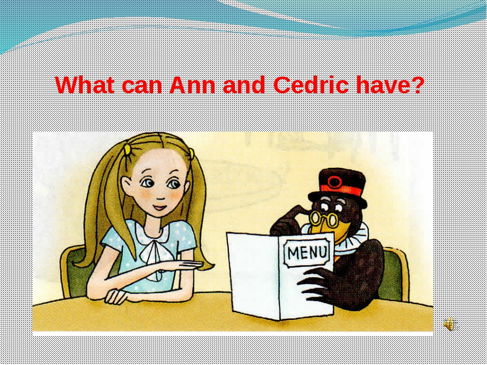 What can Ann and Cedric have?