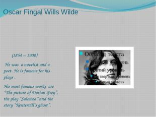 Oscar Fingal Wills Wilde (1854 – 1900) He was a novelist and a poet. He is fa
