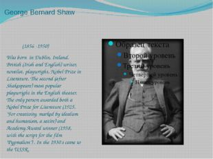 George Bernard Shaw (1856 -1950) Was born in Dublin, Ireland. British (Irish