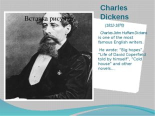 Charles Dickens (1812-1870) Charles John Huffam Dickens is one of the most fa