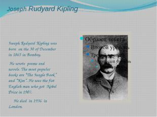 Joseph Rudyard Kipling Joseph Rudyard Kipling was born on the 30 of December