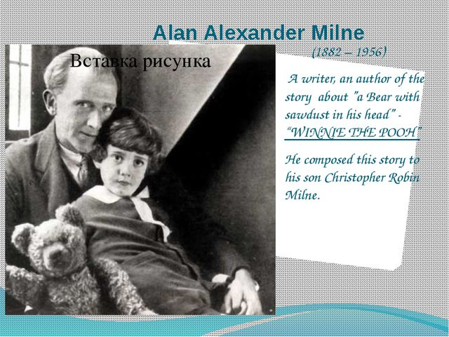 "Alan Alexander Milne (1882 – 1956) A writer, an author of the story about ""a..."