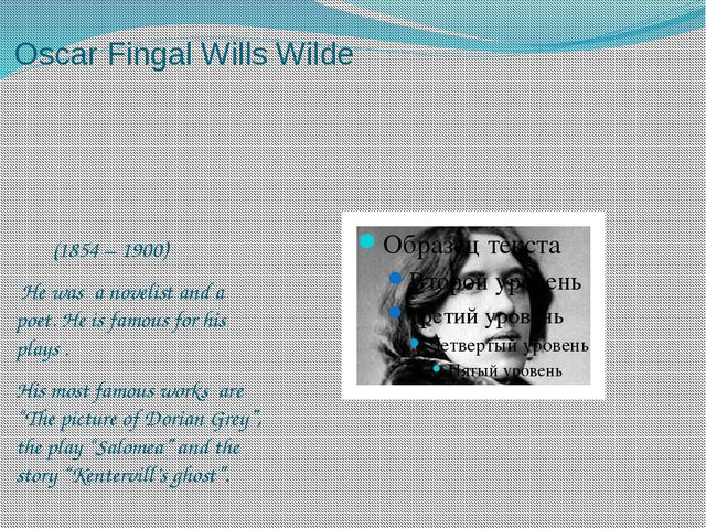 Oscar Fingal Wills Wilde (1854 – 1900) He was a novelist and a poet. He is fa...
