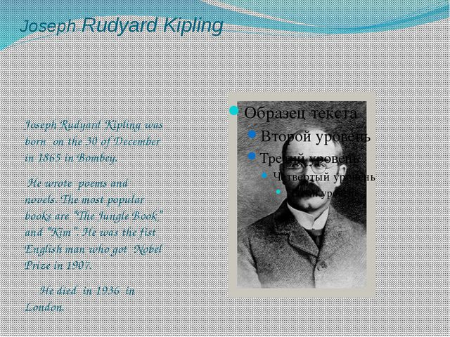 Joseph Rudyard Kipling Joseph Rudyard Kipling was born on the 30 of December...