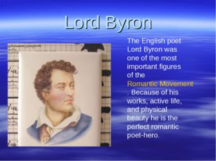 Lord Byron The English poet Lord Byron was one of the most important figures