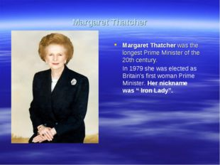 Margaret Thatcher Margaret Thatcher was the longest Prime Minister of the 20t