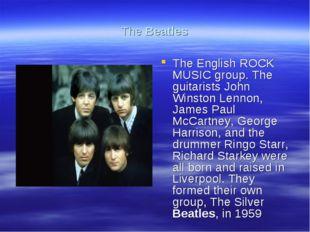 The Beatles The English ROCK MUSIC group. The guitarists John Winston Lennon,