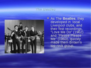 The Beatles As The Beatles, they developed in local Liverpool clubs, and thei