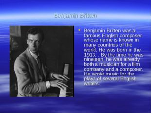 Benjamin Britten Benjamin Britten was a famous English composer whose name is