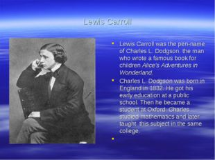 Lewis Carroll Lewis Carroll was the pen-name of Charles L. Dodgson. the man w
