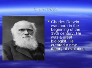 Charles Darwin Charles Darwin was born in the beginning of the 19th century.