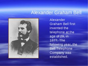 Alexander Graham Bell first invented the telephone at the age of 29, in 1877.