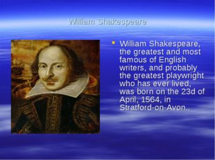 William Shakespeare William Shakespeare, the greatest and most famous of Engl