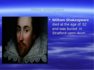 William Shakespeare William Shakespeare died at the age of 52 and was buried