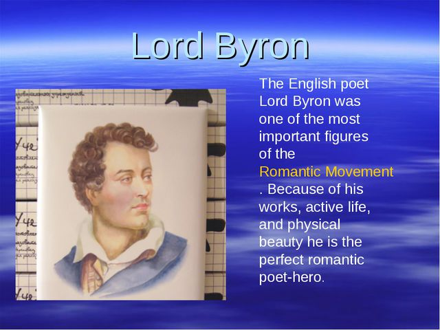 Lord Byron The English poet Lord Byron was one of the most important figures...