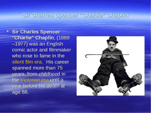 "Sir Charles Spencer ""Charlie"" Chaplin Sir Charles Spencer ""Charlie"" Chaplin,..."