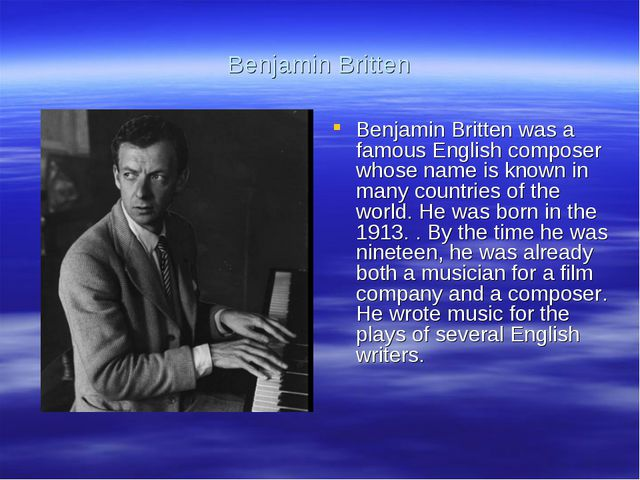 Benjamin Britten Benjamin Britten was a famous English composer whose name is...