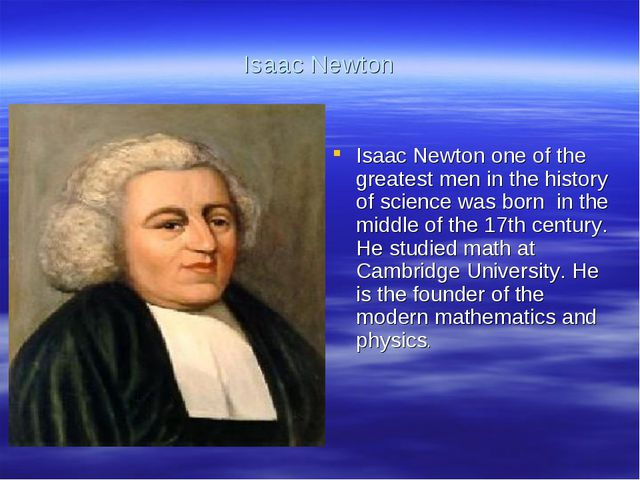 Isaac Newton Isaac Newton one of the greatest men in the history of science w...