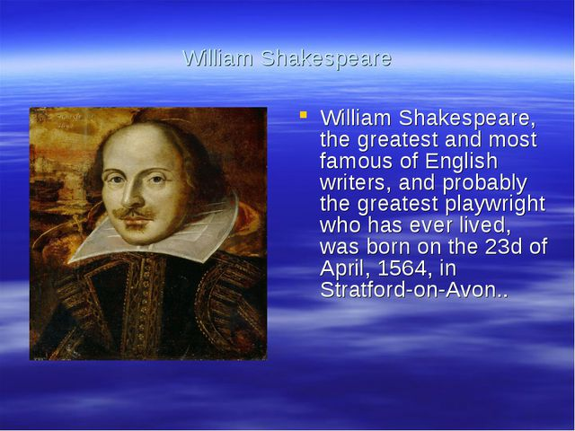 William Shakespeare William Shakespeare, the greatest and most famous of Engl...